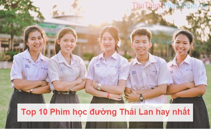 Top 10 Phim học đường Thái Lan hay nhất