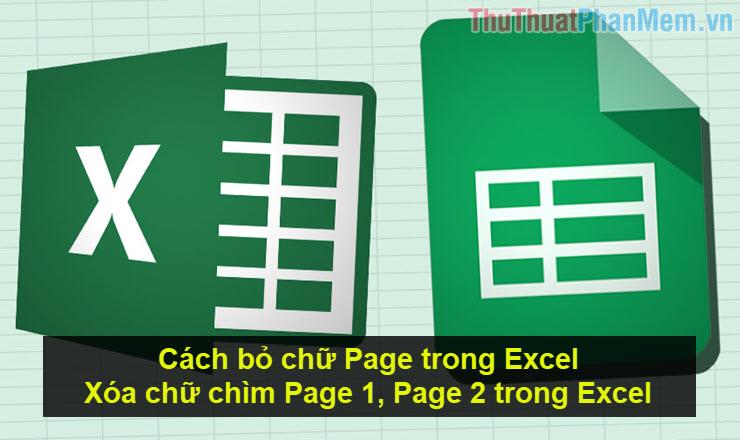 Cách bỏ chữ Page trong Excel, xóa chữ chìm Page 1, Page 2 trong Excel