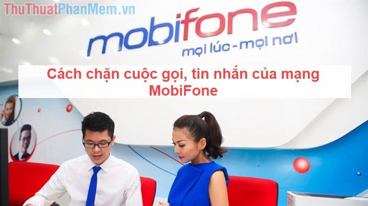 Cách chặn cuộc gọi Mobifone, chặn cuộc gọi, tin nhắn từ số bất kỳ mạng Mobifone