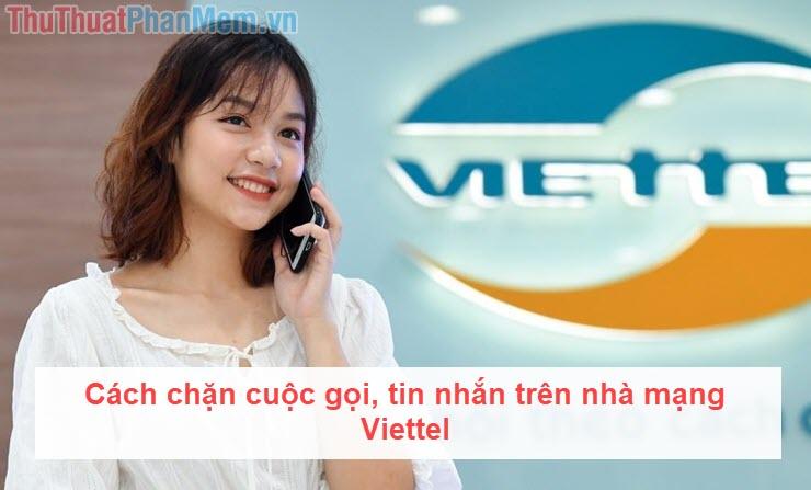 Cách chặn cuộc gọi Viettel, chặn cuộc gọi, tin nhắn từ số bất kỳ mạng Viettel