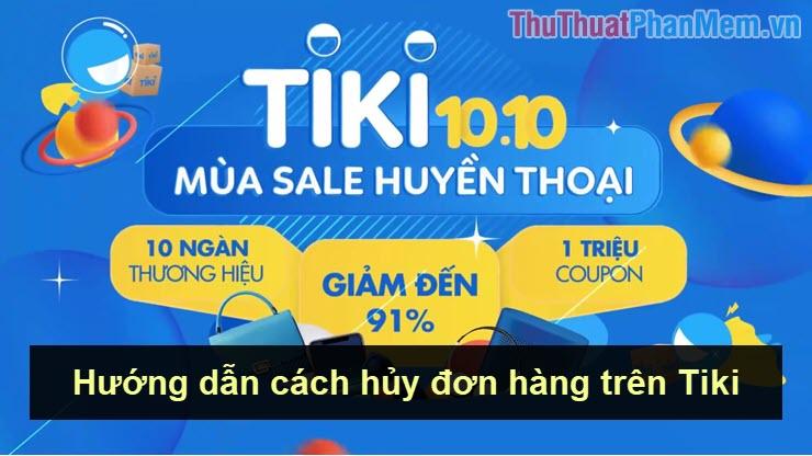 Hướng dẫn cách hủy đơn hàng trên Tiki