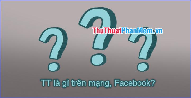TT là gì trên mạng, Facebook
