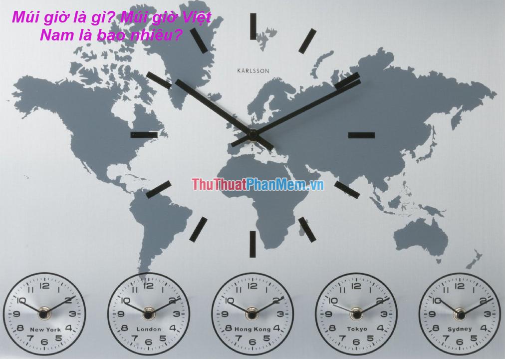 Múi giờ là gì? Múi giờ Việt Nam là bao nhiêu