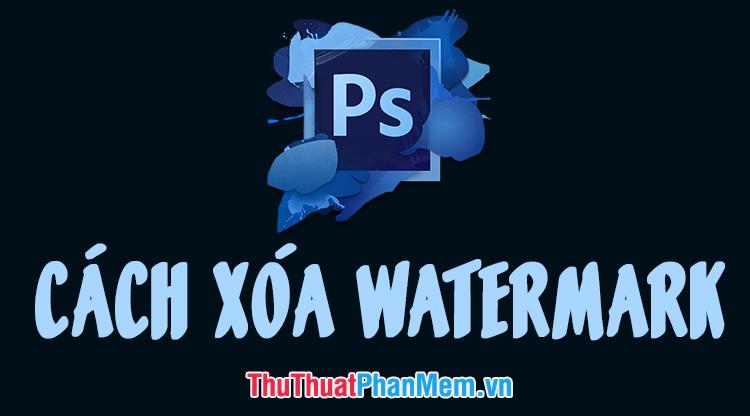 Cách xóa Watermark, xóa đóng dấu khỏi ảnh bằng Photoshop