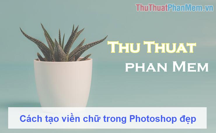 Cách tạo viền chữ trong Photoshop đẹp