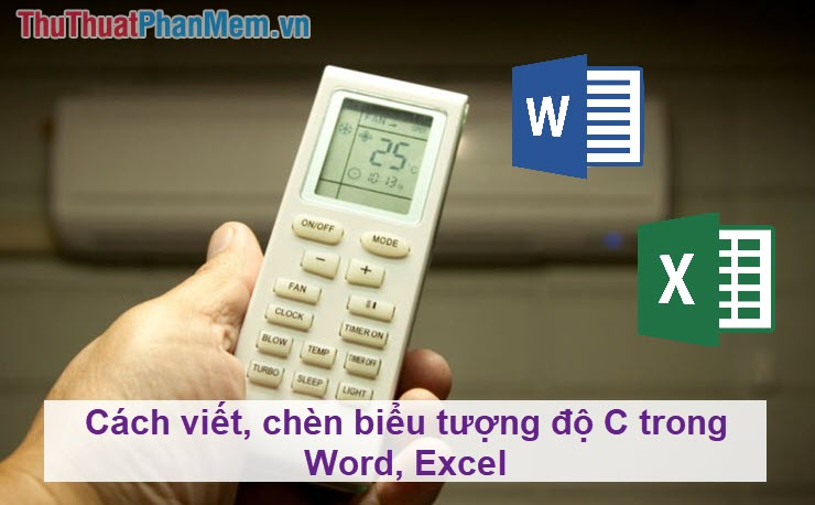Cách viết, chèn biểu tượng độ C trong Word, Excel
