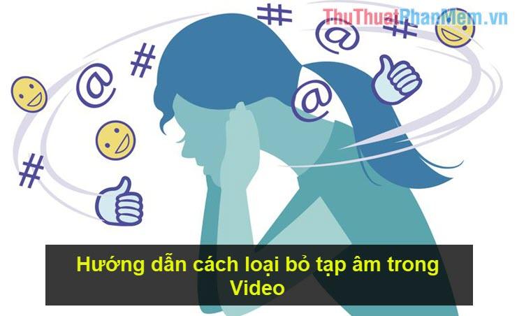 Hướng dẫn cách loại bỏ tạp âm trong Video