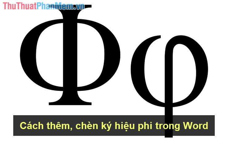 Cách thêm, chèn ký hiệu phi trong Word