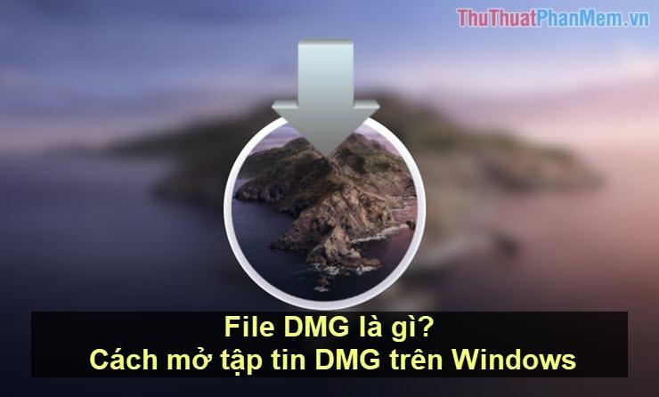 File DMG là gì? Cách mở tập tin DMG trên Windows