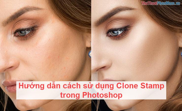 Hướng dẫn cách sử dụng Clone Stamp trong Photoshop