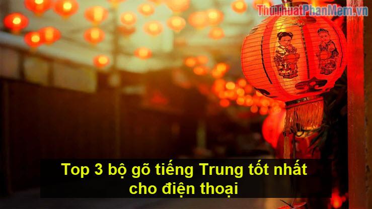 Top 3 bộ gõ tiếng Trung tốt nhất cho điện thoại