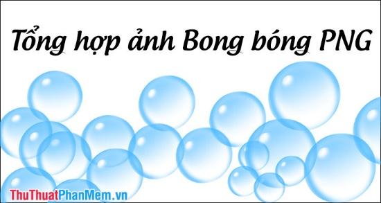 Tổng hợp ảnh Bong Bóng PNG
