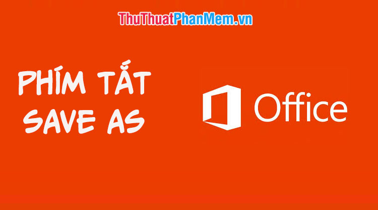 Phím tắt Save As trong Word, Excel, Powerpoint