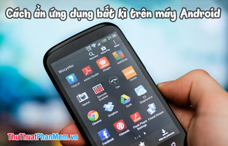 Cách ẩn ứng dụng bất kỳ trên điện thoại Android để tránh bị lộ