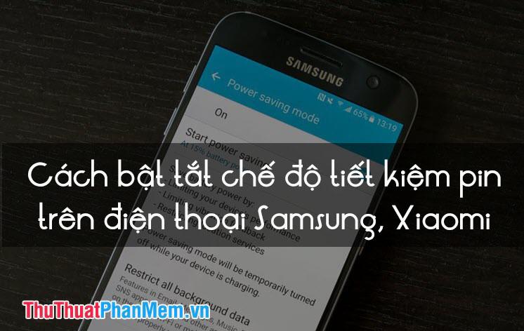 Cách bật tắt chế độ tiết kiệm pin trên điện thoại Android, Samsung, Xiaomi