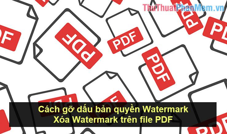 Cách gỡ dấu bản quyền Watermark, xóa Watermark trên file PDF