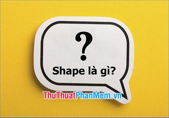 Shape là gì?