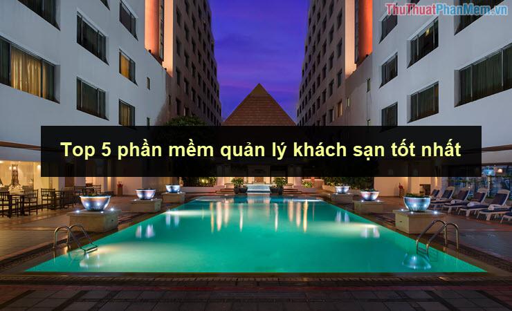 Top 5 phần mềm quản lý khách sạn tốt nhất 2020