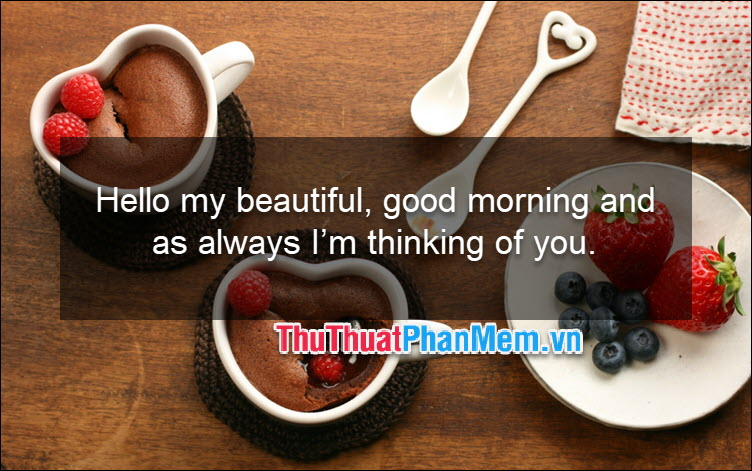 Hello my beautiful, good morning and as always I'm thinking of you