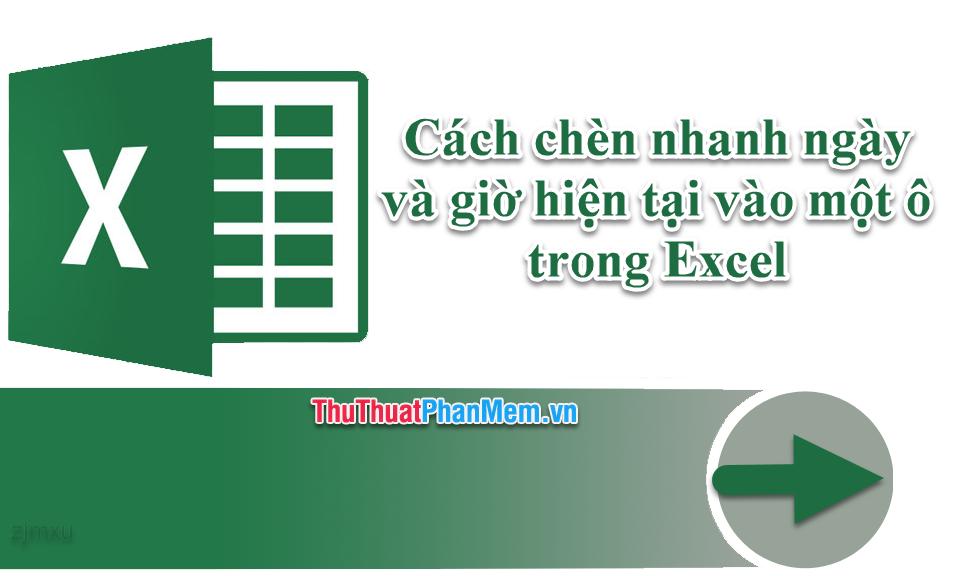 Cách chèn nhanh ngày và giờ hiện tại vào một ô trong Excel
