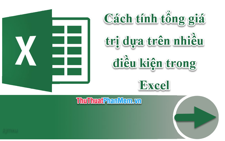 Cách tính tổng giá trị dựa trên nhiều điều kiện trong Excel
