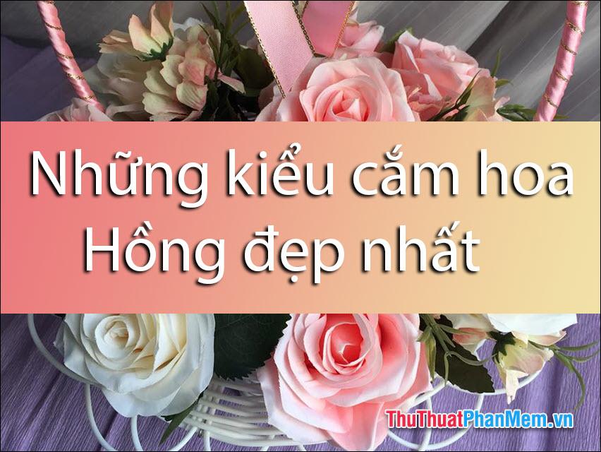Những kiểu cắm hoa Hồng đẹp nhất