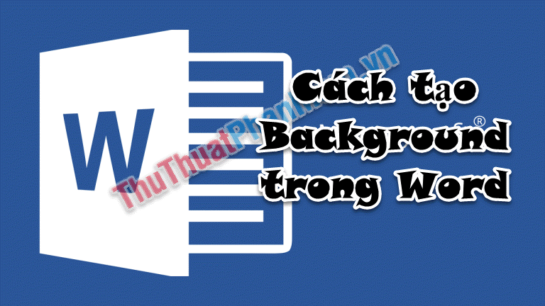 Cách tạo Background trong Word